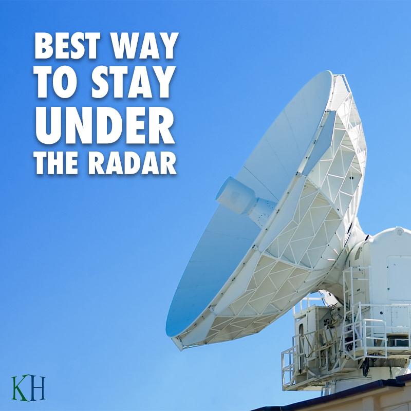 Best Way To Stay Under The Radar